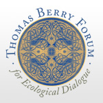 The Thomas Berry Forum for Ecological Dialogue